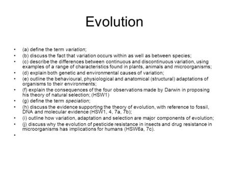 Evolution (a) define the term variation; (b) discuss the fact that variation occurs within as well as between species; (c) describe the differences between.