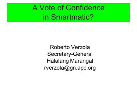 A Vote of Confidence in Smartmatic? Roberto Verzola Secretary-General Halalang Marangal