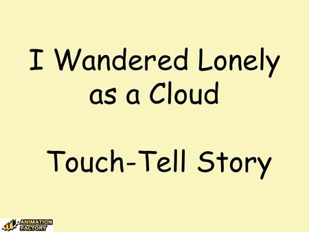 I Wandered Lonely as a Cloud Touch-Tell Story