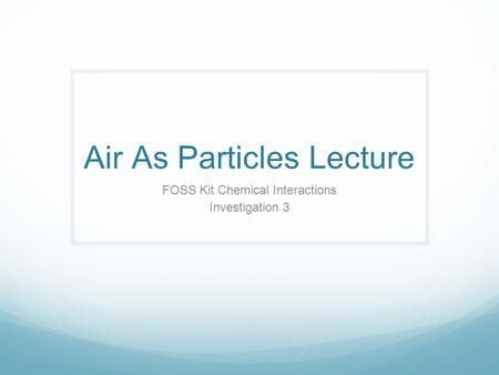 Air As Particles Lecture FOSS Kit Chemical Interactions Investigation 3.