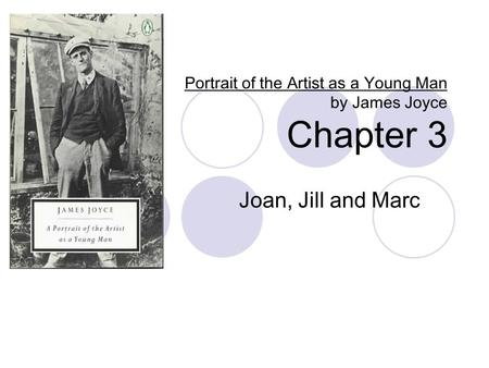 Portrait of the Artist as a Young Man by James Joyce Chapter 3 Joan, Jill and Marc.