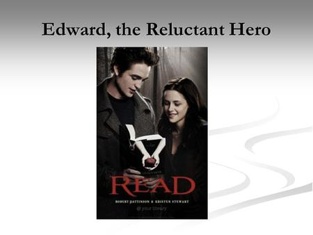Edward, the Reluctant Hero. Byronic Hero Can be taught as part of a Hero study, a Period study (Romanticism), or unit on Quests/Heros Journey. Can be.