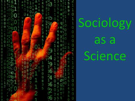 Sociology as a Science. POSITIVISM Interpretivism * Sociology should be totally value-free. * Sociology should study observable stuff: social facts, that.