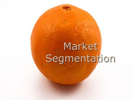 Market Segmentation. Lesson Objectives Understand market segmentation Know benefits and disadvantages of market segmentation Have relevant examples for.