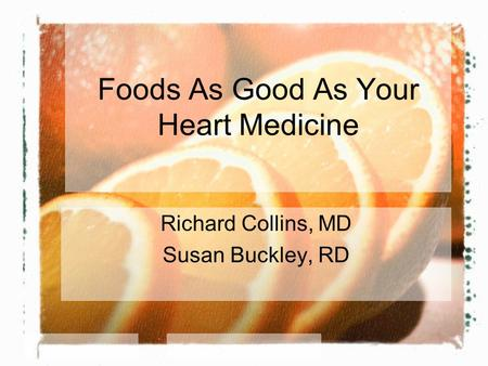 Foods As Good As Your Heart Medicine Richard Collins, MD Susan Buckley, RD.