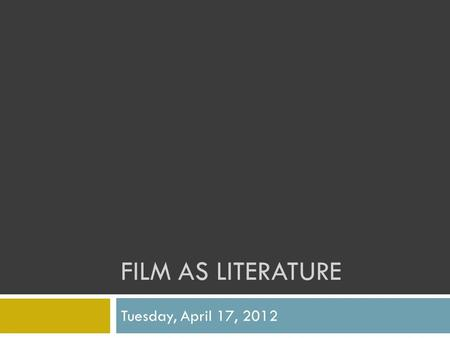 FILM AS LITERATURE Tuesday, April 17, 2012. Todays Targets Apply knowledge of formal techniques to full film Identify editing and other formal techniques.