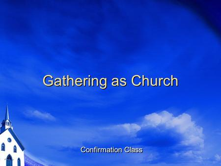 Gathering as Church Confirmation Class. What does it mean to be a Disciple of Christ?