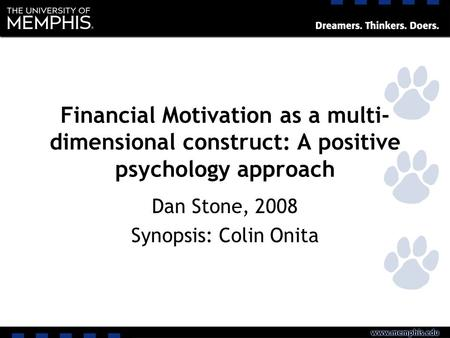 Financial Motivation as a multi- dimensional construct: A positive psychology approach Dan Stone, 2008 Synopsis: Colin Onita.