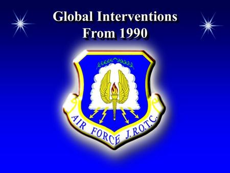 Global Interventions From 1990. Chapter 6, Lesson 3 OverviewOverview The significance of stealth aircraft The role of air power in the Gulf War (Operation.