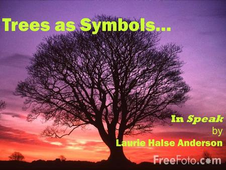 Trees as Symbols in Speak by Laurie Halse Anderson Trees as Symbols… In Speak by Laurie Halse Anderson.