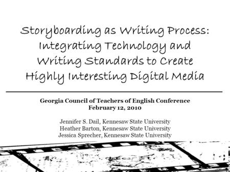 Storyboarding as Writing Process: Integrating Technology and Writing Standards to Create Highly Interesting Digital Media Georgia Council of Teachers of.