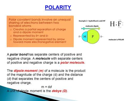 A polar bond has separate centers of positive and negative charge. A molecule with separate centers of positive and negative charge is a polar molecule.