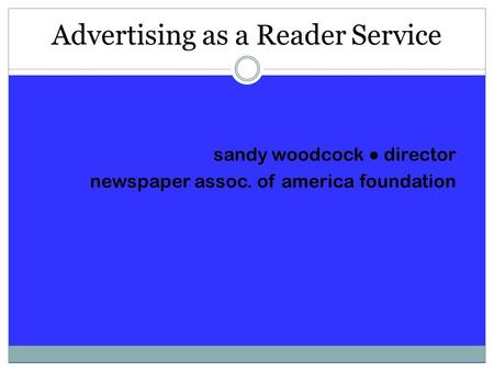Advertising as a Reader Service sandy woodcock director newspaper assoc. of america foundation.