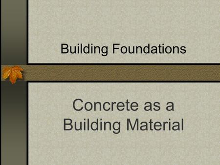 Building Foundations Concrete as a Building Material.
