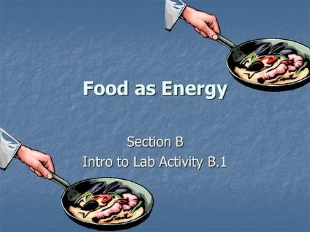 Food as Energy Section B Intro to Lab Activity B.1.