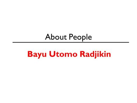 About People Bayu Utomo Radjikin. Enduring Understanding Students will understand that artworks serve as visual records of events and as expressions of.