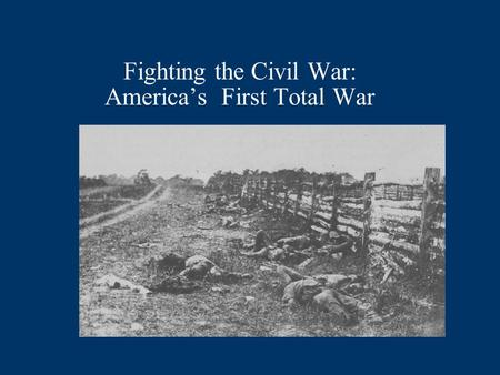 Fighting the Civil War: Americas First Total War.