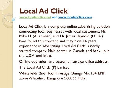 Local Ad Click www.localadclick.net and www.localadclick.com Local Ad Click is a complete online advertising solution connecting local businesses with.