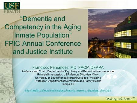 Dementia and Competency in the Aging Inmate Population FPIC Annual Conference and Justice Institute Francisco Fernandez, MD, FACP, DFAPA Professor and.