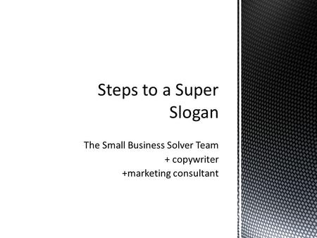 The Small Business Solver Team + copywriter +marketing consultant.