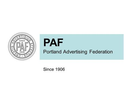 PAF Portland Advertising Federation Since 1906. Kevin Tate Principal, StepChange Group Chris Mike General Manager, Rocket XL Pat McCormick Partner, Conkling.