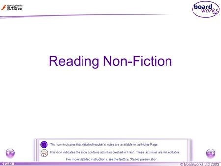 © Boardworks Ltd 2003 1 of 10 Reading Non-Fiction This icon indicates that detailed teachers notes are available in the Notes Page. For more detailed instructions,