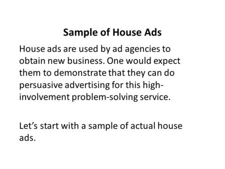 Sample of House Ads House ads are used by ad agencies to obtain new business. One would expect them to demonstrate that they can do persuasive advertising.