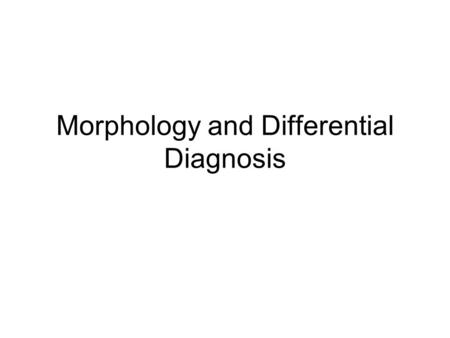 Morphology and Differential Diagnosis. Welcome to Dermatology! No matter what area of medicine or surgery you pursue, you will get skin related questions.