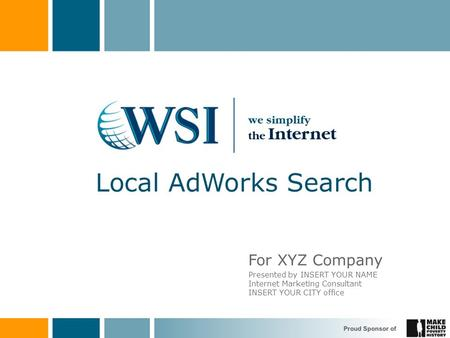 For XYZ Company Presented by INSERT YOUR NAME Internet Marketing Consultant INSERT YOUR CITY office.