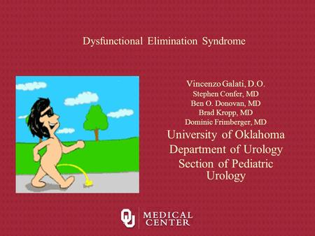 Dysfunctional Elimination Syndrome Vincenzo Galati, D.O. Stephen Confer, MD Ben O. Donovan, MD Brad Kropp, MD Dominic Frimberger, MD University of Oklahoma.