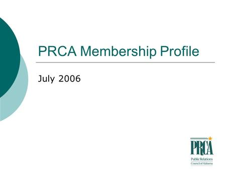 PRCA Membership Profile July 2006. Survey Overview Designed and hosted at www.surveymonkey.com www.surveymonkey.com Notice sent via e-mail to all PRCA.