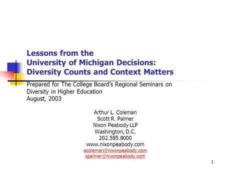 1 Lessons from the University of Michigan Decisions: Diversity Counts and Context Matters Prepared for The College Boards Regional Seminars on Diversity.