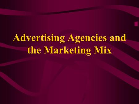 Advertising Agencies and the Marketing Mix. Advertising Agency An advertising agency is a company made up of professionals who specialize in providing.