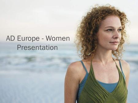 AD Europe - Women Presentation. AD Europe - a leader in Europe Reach 160 million Europeans in 30 countries - All AD Europe partners are top portals in.