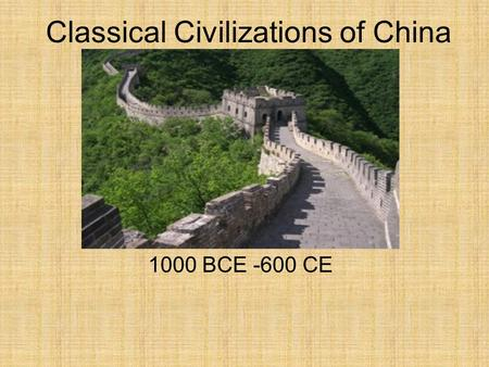 Classical Civilizations of China 1000 BCE -600 CE.