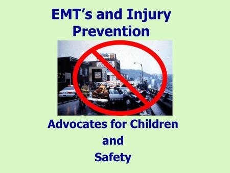 EMTs and Injury Prevention Advocates for Children and Safety.