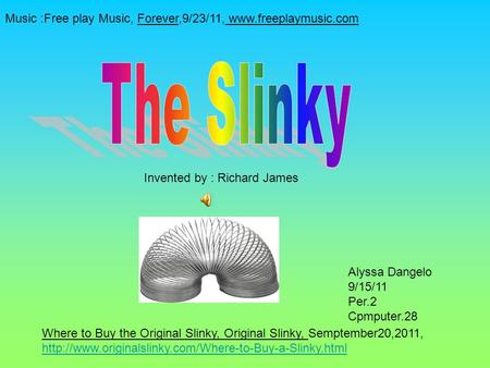 Alyssa Dangelo 9/15/11 Per.2 Cpmputer.28 Where to Buy the Original Slinky, Original Slinky, Semptember20,2011,