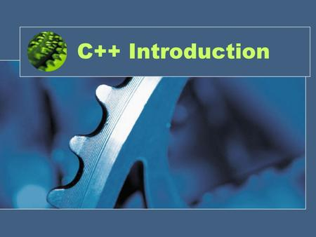C++ Introduction. C++ Basics History Programming languages Hello World! –Libraries –The main method –Output.