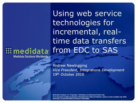 Using web service technologies for incremental, real- time data transfers from EDC to SAS Andrew Newbigging Vice President, Integrations Development 19.