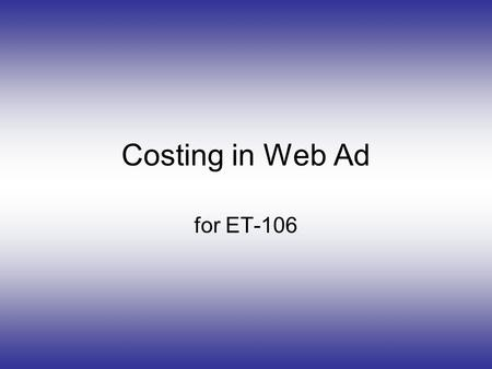 Costing in Web Ad for ET-106. cost-per-click (CPC) The cost or cost-equivalent paid per click-through The terms pay-per-click (PPC) and cost- per-click.
