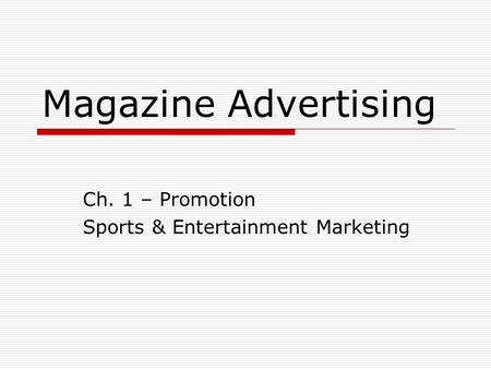 Magazine Advertising Ch. 1 – Promotion Sports & Entertainment Marketing.