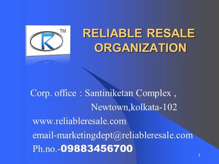1 RELIABLE RESALE ORGANIZATION Corp. office : Santiniketan Complex, Newtown,kolkata-102