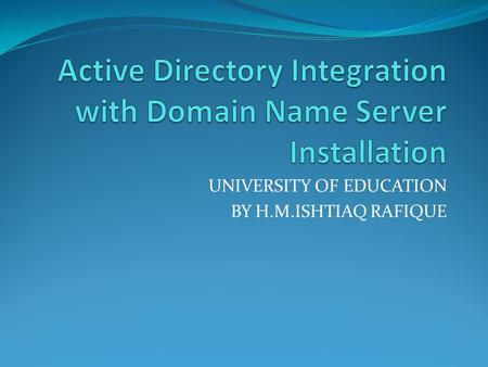 UNIVERSITY OF EDUCATION BY H.M.ISHTIAQ RAFIQUE. Domain Name Structure.