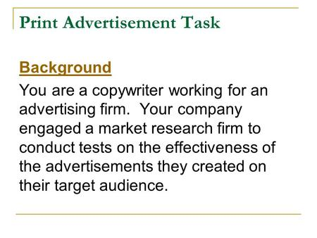 Print Advertisement Task Background You are a copywriter working for an advertising firm. Your company engaged a market research firm to conduct tests.