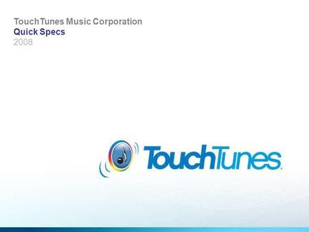 TouchTunes Music Corporation Quick Specs 2008. Home Page – Leaderboard Banner Leaderboard Specs Size (pixel): 655 x 81 Color: RGB Resolution:72 dpi File:jpg.