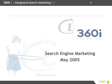 360i : : integrated search marketing : : 1 next Search Engine Marketing May 2005.