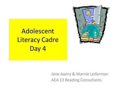 Adolescent Literacy Cadre Day 4 Jane Awtry & Marnie Leiferman AEA 13 Reading Consultants.