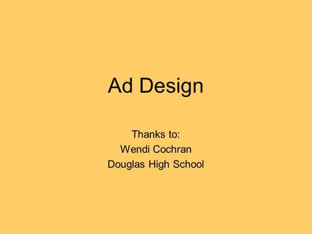 Ad Design Thanks to: Wendi Cochran Douglas High School.