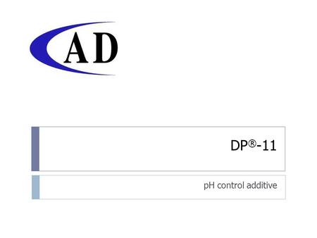 DP ® -11 pH control additive. DP ® -11 2 DEFINITION Additive for pH stabilizing of system including pigments deflocculating and thickener passivating.