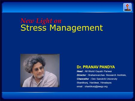 Dr. PRANAV PANDYA Head : All World Gayatri Pariwar Director : Brahamvarchas Research Institute, Chancellor : Dev Sanskriti University Shantikunj, Haridwar,